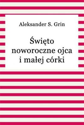 okładka Święto noworoczne ojca i małej córki, Ebook | Aleksander S. Grin