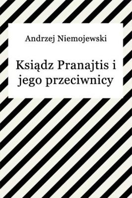 okładka Ksiądz Pranajtis i jego przeciwnicy, Ebook   Andrzej Niemojewski