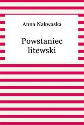 okładka Powstaniec litewski, Ebook   Anna Nakwaska