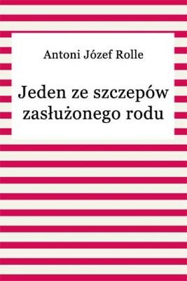 okładka Jeden ze szczepów zasłużonego rodu, Ebook | Antoni Józef Rolle