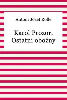 okładka Karol Prozor. Ostatni oboźny litewski, Ebook | Antoni Józef Rolle
