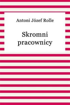 okładka Skromni pracownicy, Ebook | Antoni Józef Rolle