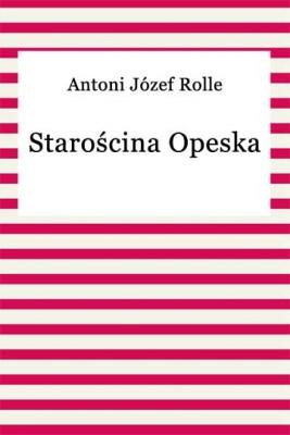 okładka Starościna Opeska, Ebook | Antoni Józef Rolle