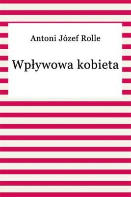 okładka Wpływowa kobieta, Ebook | Antoni Józef Rolle