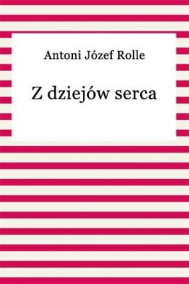 okładka Z dziejów serca, Ebook | Antoni Józef Rolle
