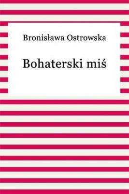 okładka Bohaterski miś, Ebook | Bronisława Ostrowska