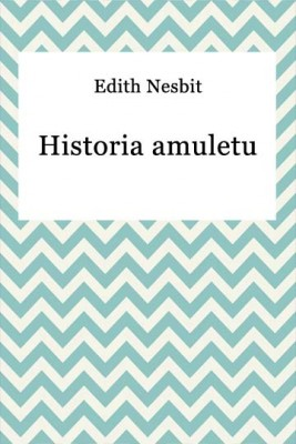 okładka Historia amuletu, Ebook | Edith Nesbit