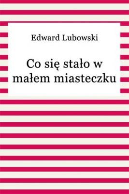 okładka Co się stało w małem miasteczku, Ebook | Edward Lubowski