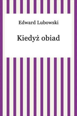okładka Kiedyż obiad?, Ebook | Edward Lubowski