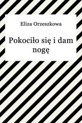 okładka Pokociło się i dam nogę, Ebook | Eliza Orzeszkowa