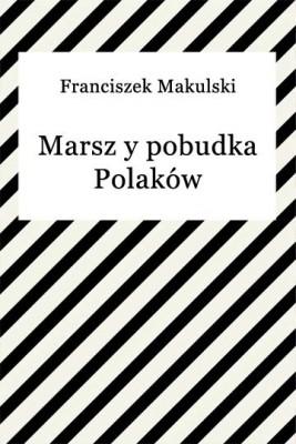okładka Marsz y pobudka Polaków, Ebook   Franciszek Makulski