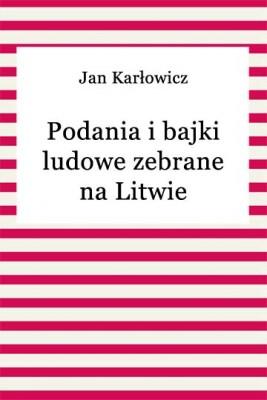 okładka Podania i bajki ludowe zebrane na Litwie, Ebook | Jan Karłowicz