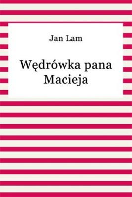okładka Wędrówka pana Macieja, Ebook | Jan Lam