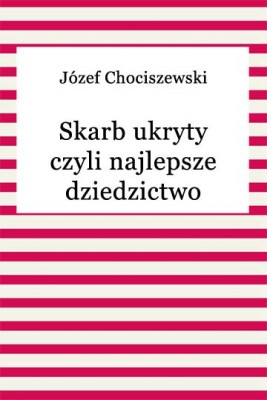 okładka Skarb ukryty czyli najlepsze dziedzictwo, Ebook | Józef Chociszewski