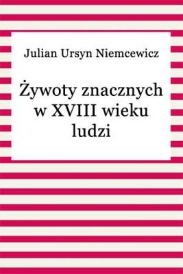 okładka Żywoty znacznych w XVIII wieku ludzi, Ebook | Julian Ursyn Niemcewicz