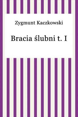 okładka Bracia Ślubni t. I, Ebook | Zygmunt Kaczkowski