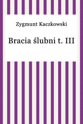 okładka Bracia Ślubni t. III, Ebook | Zygmunt Kaczkowski