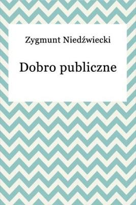 okładka Dobro publiczne, Ebook | Zygmunt Niedźwiecki