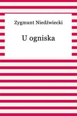 okładka U ogniska, Ebook | Zygmunt Niedźwiecki