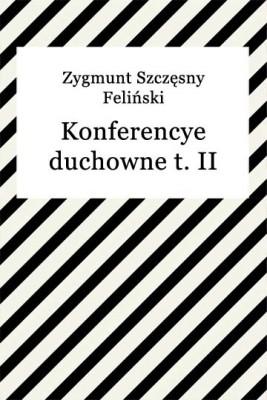 okładka Konferencye duchowne t. II, Ebook   Zygmunt Szczęsny Feliński