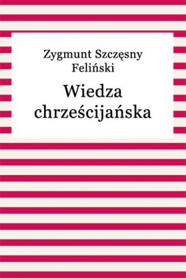 okładka Wiedza chrześcijańska, Ebook   Zygmunt Szczęsny Feliński