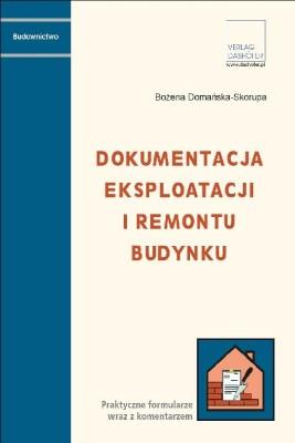 okładka Dokumentacja eksploatacji i remontu budynków. Praktyczne formularze wraz z komentarzem, Ebook | Bożena  Domańska-Skorupa