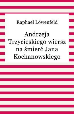 okładka Andrzeja Trzycieskiego wiersz na śmierć Jana Kochanowskiego, Ebook   Raphael Löwenfeld