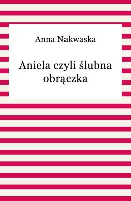 okładka Aniela czyli ślubna obrączka, Ebook | Anna Nakwaska