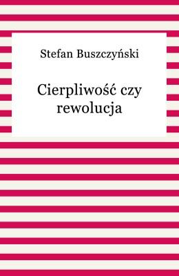 okładka Cierpliwość czy rewolucja, Ebook | Stefan Buszczyński