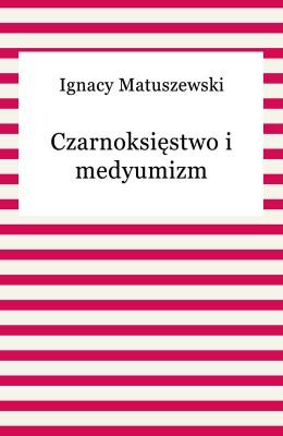 okładka Czarnoksięstwo i medyumizm, Ebook | Ignacy Matuszewski
