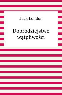 okładka Dobrodziejstwo wątpliwości, Ebook | Jack London