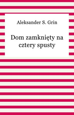 okładka Dom zamknięty na cztery spusty, Ebook | Aleksander S. Grin, Grin