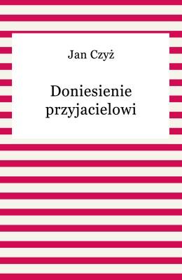 okładka Doniesienie przyjacielowi, Ebook | Jan Czyż
