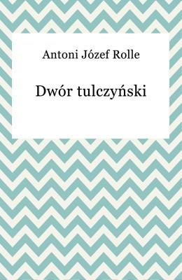 okładka Dwór tulczyński, Ebook | Antoni Józef Rolle