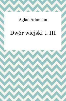 okładka Dwór wiejski t. III, Ebook | Aglaë Adanson