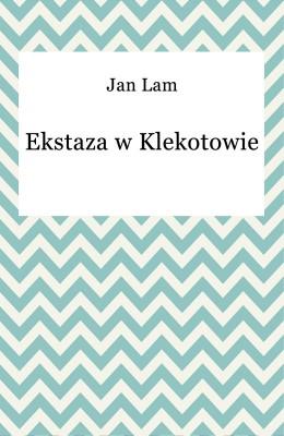 okładka Ekstaza w Klekotowie, Ebook | Jan Lam