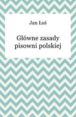 okładka Główne zasady pisowni polskiej, Ebook | Jan Łoś