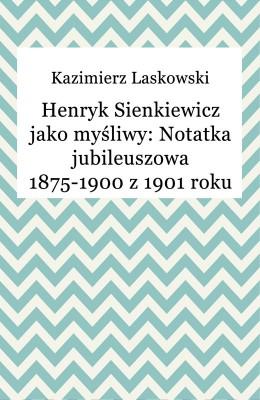 okładka Henryk Sienkiewicz jako myśliwy: Notatka jubileuszowa 1875-1900 z 1901 roku, Ebook | Kazimierz Laskowski