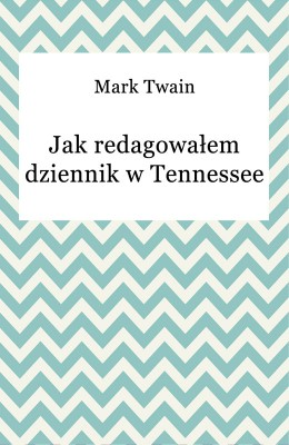 okładka Jak redagowałem dziennik w Tennessee, Ebook | Mark Twain