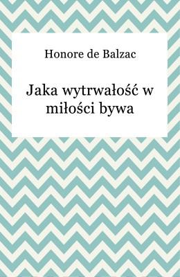 okładka Jaka wytrwałość w miłości bywa, Ebook   Honore De Balzac