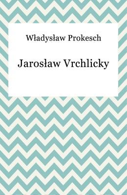 okładka Jarosław Vrchlicky, Ebook | Władysław Prokesch