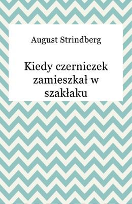 okładka Kiedy czerniczek zamieszkał w szakłaku, Ebook | August Strindberg