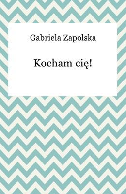 okładka Kocham cię!, Ebook | Gabriela Zapolska