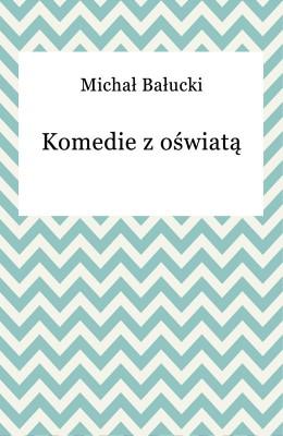 okładka Komedie z oświatą, Ebook | Michał Bałucki
