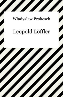 okładka Leopold Löffler, Ebook | Władysław Prokesch
