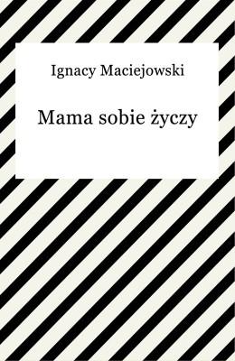 okładka Mama sobie życzy, Ebook | Ignacy Maciejowski