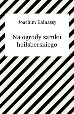 okładka Na ogrody zamku heilsberskiego, Ebook | Joachim Kalnassy