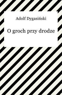 okładka O groch przy drodze, Ebook | Adolf Dygasiński