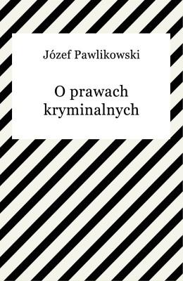 okładka O prawach kryminalnych, Ebook | Józef Pawlikowski