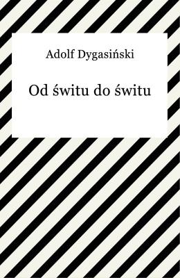okładka Od świtu do świtu, Ebook | Adolf Dygasiński